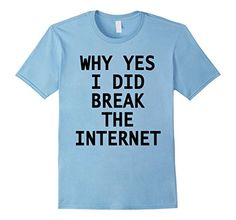 Why Yes I Did Break the Internet Fun Tshirt by Scarebaby - Male Small - Baby Blue Scarebaby Design http://www.amazon.com/dp/B016YZ2GS8/ref=cm_sw_r_pi_dp_eROkwb1KJDZDE