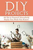 Free Kindle Book -   DIY Projects: 44 Do-it-Yourself Household Hacks You Wish You Knew! Discover the Best Kept DIY Crafts, DIY Home Improvement, DIY Beauty, DIY Cleaning and Home Decorative Secrets Today