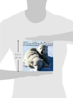Klondike & Snow: The Denver Zoo's Remarkable Story of Raising Two Polar Bear Cubs