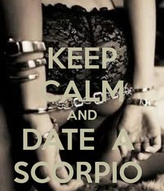 Keep Calm and Date a Scorpio