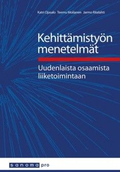 Kehittämistyön menetelmät - uudenlaista osaamista liiketoimiin / kirj: Katri Ojasalo, Teemu Moilanen, Jarmo Ritalahti