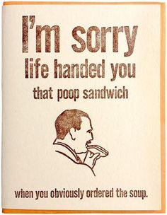 I'm Sorry Life Handed You That Poop Sandwich Card - Zeichen Press – Always Fits Unique Gifts For Mom, Gifts For Your Sister, Best Gifts For Her, Funny Greetings, Funny Greeting Cards, Funny Cards, Sorry Memes, Im Sorry Quotes, Sorry Gifts