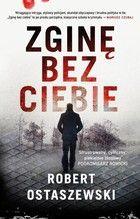 """Krytycznym okiem: """"Zginę bez ciebie"""" Robert Ostaszewski"""