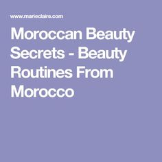 Moroccan Beauty Secrets - Beauty Routines From Morocco