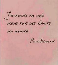 """I hear your voice in all the world's noise."" -Paul Eluard"