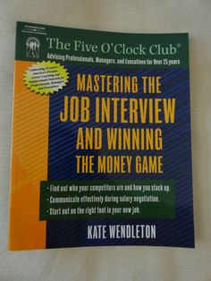 THE FIVE O'CLOCK CLUB Mastering the Job Interview and Winning the Money Game