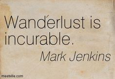 Wanderlust is incurable. - Mark Jerkins #TravelQuotes #Travel #MyFunLife