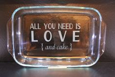 All you need is LOVE and CAKE - Personalized Baking Dish with Lid on Etsy, $27.00