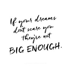 """""""If your dreams don't scare you they're not BIG ENOUGH!"""" Ashley Ella Design"""