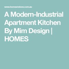 A Modern-Industrial Apartment Kitchen By Mim Design | HOMES