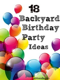 18 Wonderful Birthday Party Ideas that you can do in your own backyard!!