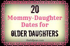 20 Mom-Daughter dates for older daughters.  Some we can do now, some will need to wait until she's older.  All great ideas.