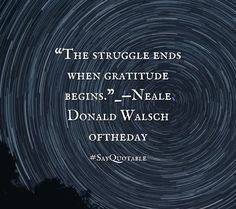 """Quotes about """"The struggle ends when gratitude begins.""""_—Neale Donald Walsch  oftheday with images background, share as cover photos, profile pictures on WhatsApp, Facebook and Instagram or HD wallpaper - Best quotes"""
