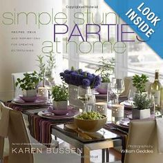 Simple Stunning Parties at Home: Recipes, Ideas, and Inspirations for Creative Entertaining: Karen Bussen: 9781584796749: Amazon.com: Books
