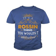 Its a ROSSIN Thing You Wouldnt Understand - ROSSIN T Shirt ROSSIN Hoodie ROSSIN Family ROSSIN Tee ROSSIN Name ROSSIN lifestyle ROSSIN shirt ROSSIN names #gift #ideas #Popular #Everything #Videos #Shop #Animals #pets #Architecture #Art #Cars #motorcycles #Celebrities #DIY #crafts #Design #Education #Entertainment #Food #drink #Gardening #Geek #Hair #beauty #Health #fitness #History #Holidays #events #Home decor #Humor #Illustrations #posters #Kids #parenting #Men #Outdoors #Photography…