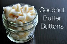 Coconut Butter Buttons  • 3/4 Cup Coconut Butter  • 1/4 Cup Coconut Oil • 1 Teaspoon Vanilla Extract • 3 Tablespoons Maple Syrup or Raw Honey