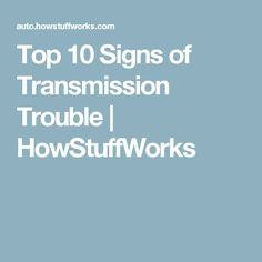 Top 10 Signs of Transmission Trouble | HowStuffWorks