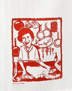 I get such a kick out of this Julia Child tea towel!