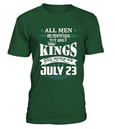 Kings are born on July 23  #gift #idea #shirt #image #funny #job #new #best #top #hot