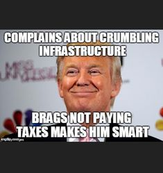 The idiot wants all our infrastructure to become toll, both bridges and roads. Why are we paying taxes to then pay tolls while the orange Russian fool doesn't pay any?