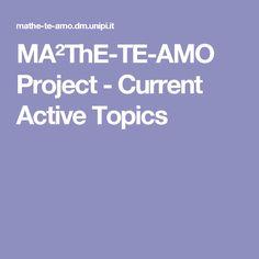 MA²ThE-TE-AMO Project - Current Active Topics