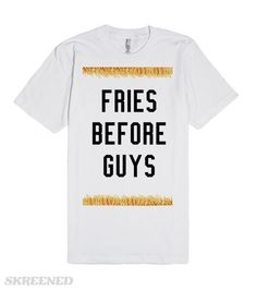 """Check out my new design on """"fries before guys"""" @skreened #food #foodie #lol #fashion"""