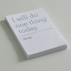 Do one thing a day, just one thing, only one thing.  That's it :)