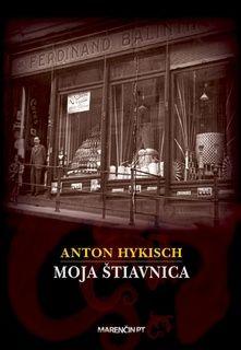 Moja Štiavnica (Anton Hykisch) [SK] Kniha