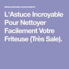 L'Astuce Incroyable Pour Nettoyer Facilement Votre Friteuse (Très Sale). Tips And Tricks, Cleanser