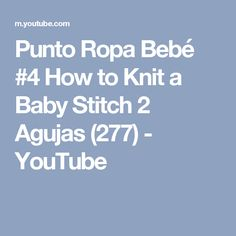 Punto Ropa Bebé #4 How to Knit a Baby Stitch 2 Agujas (277) - YouTube