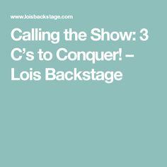 Calling the Show: 3 C's to Conquer! – Lois Backstage