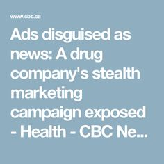 Ads disguised as news: A drug company's stealth marketing campaign exposed - Health - CBC News