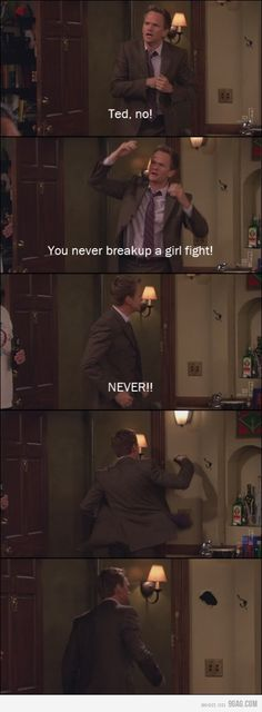 """Barney: """"You never breakup a girl fight! Best Tv Shows, Best Shows Ever, Favorite Tv Shows, How I Met Your Mother, I Meet You, Told You So, Robin, Mothers Friend, Girl Fights"""