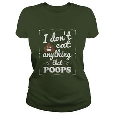 I Dont Eat Anything That Poops Funny Sarcastic Vegan TShirt #gift #ideas #Popular #Everything #Videos #Shop #Animals #pets #Architecture #Art #Cars #motorcycles #Celebrities #DIY #crafts #Design #Education #Entertainment #Food #drink #Gardening #Geek #Hair #beauty #Health #fitness #History #Holidays #events #Home decor #Humor #Illustrations #posters #Kids #parenting #Men #Outdoors #Photography #Products #Quotes #Science #nature #Sports #Tattoos #Technology #Travel #Weddings #Women