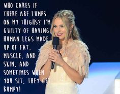 Kristen Bell. | 29 Celebrities Saying Sensible Things About Body Image