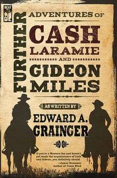 FURTHER ADVENTURES OF CASH LARAMIE AND GIDEON MILES (2014) by Edward A. Grainger