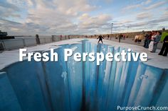 Fresh Perspective - sometimes we need to just take a step back and look at the same things through a different lens - get a fresh perspective.