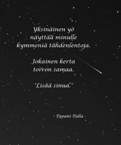 "Correct my translation, please, but in Finnish meaning is ""A lonely night shows me dosens of falling stars. Every time I wish the same: ""more of you""."
