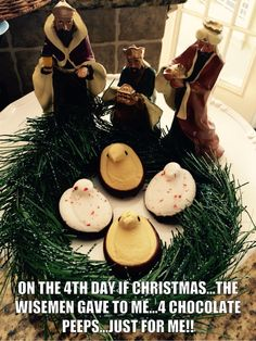 4th day of Christmas the Traveling Wisemen gave to me...4 chocolate peeps!!