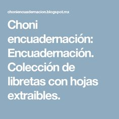 Choni encuadernación: Encuadernación. Colección de libretas con hojas extraibles.
