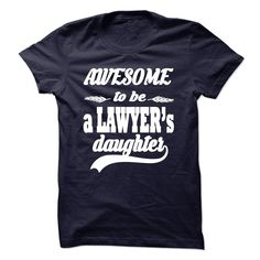 AWESOME TO BE A LAWYERS DAUGHTER T Shirt, Hoodie, Sweatshirt