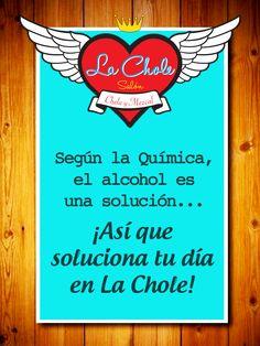 Según la Química, el alcohol es una solución... ¡ Así que soluciona tu día en La Chole !