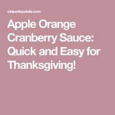 Apple Orange Cranberry Sauce: Quick and Easy for Thanksgiving!