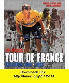The Official Tour De France Centennial 1903-2003 (9781841882390) Lance Armstrong , ISBN-10: 1841882399  , ISBN-13: 978-1841882390 ,  , tutorials , pdf , ebook , torrent , downloads , rapidshare , filesonic , hotfile , megaupload , fileserve