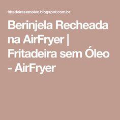 Berinjela Recheada na AirFryer | Fritadeira sem Óleo - AirFryer