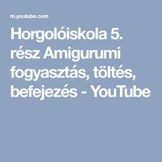 Horgolóiskola 5. rész Amigurumi fogyasztás, töltés, befejezés - YouTube