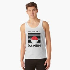 You had me at RAMEN - Get yourself a funny custom desing from RIVEofficial Redbubble shop : )) .... tags: #ramen #youhadme  #funny #humorous #noodles #tasty #japan #asia #soup #tasty #china #findyourthing #shirtsonline #trends #riveofficial #favouriteshirts #art #style #design #nature #shopping #insidecollection #redbubble #digitalart #design #fashion #phonecases #access #customproducts #onlineshopping #accessories #shoponline #onlinestore #shoppingonline Funny Design, Ramen, Noodles, Tank Man, Asia, Soup, Trends, Tags, Tank Tops