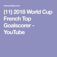 (11) 2018 World Cup French Top Goalscorer - YouTube