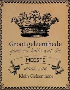 Afrikaanse Inspirerende Gedagtes & Wyshede: Groot geleenthede gaan na hulle wat die meeste maak van klein geleenthede Afrikaanse Quotes, Some Quotes, Quote Posters, Wise Words, Quotation, Inspirational, Brown Lounge, Smart Box, Nice Sayings