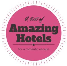 Amazing Hotels for a Romantic Escape @HomeLifeAbroad.com #travel #hotels #romanticescape